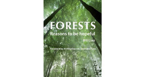 Bill Liao's book, 'Forests: Reasons to be Hopeful' outlines the challenge we face preserving biodiversity but, crucially, emphasises that it can be done.